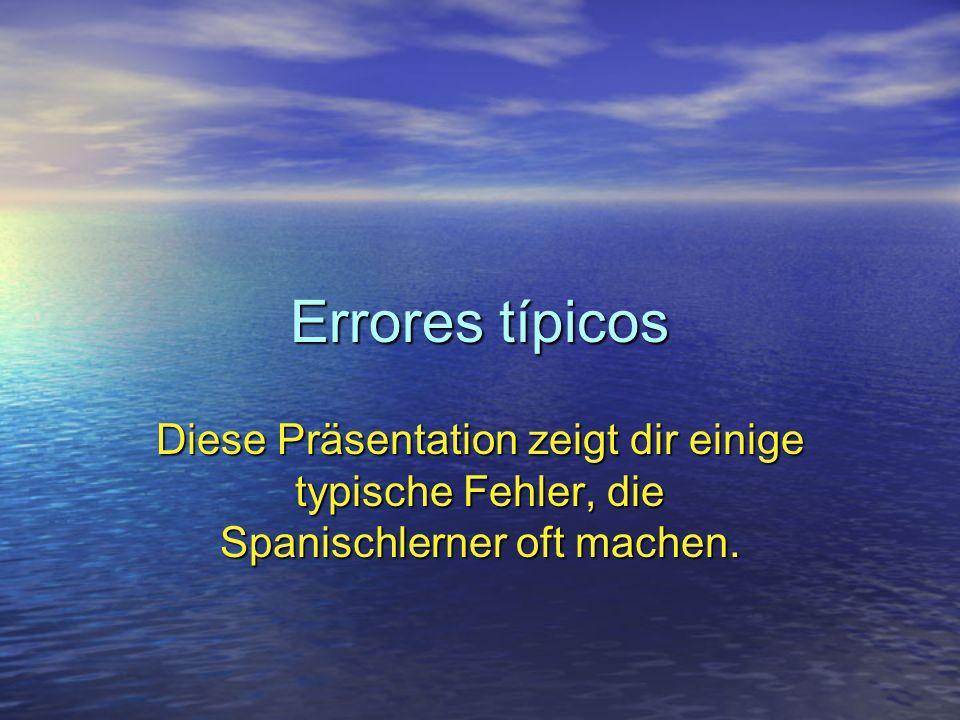 Errores típicos Diese Präsentation zeigt dir einige typische Fehler, die Spanischlerner oft machen.