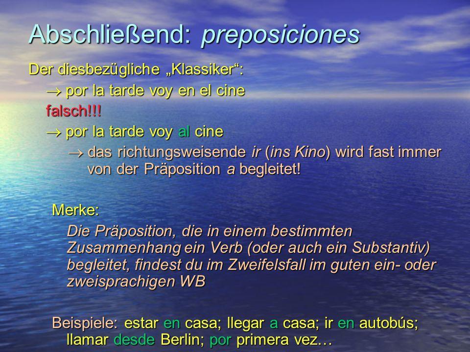 Abschließend: preposiciones Der diesbezügliche Klassiker: por la tarde voy en el cine por la tarde voy en el cinefalsch!!.