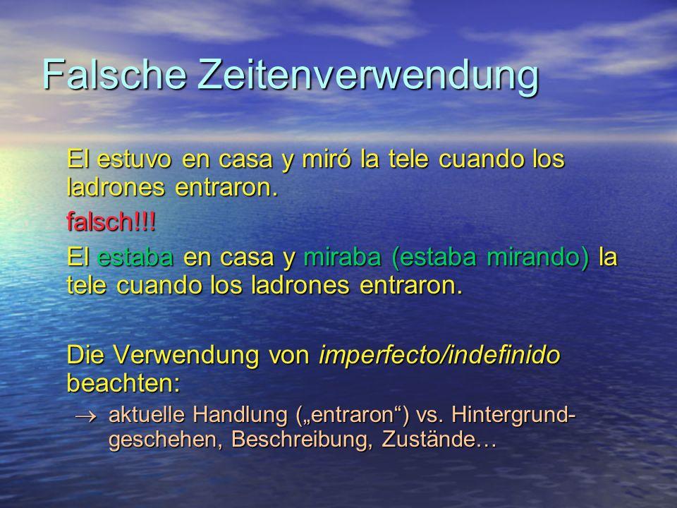 Falsche Zeitenverwendung El estuvo en casa y miró la tele cuando los ladrones entraron.