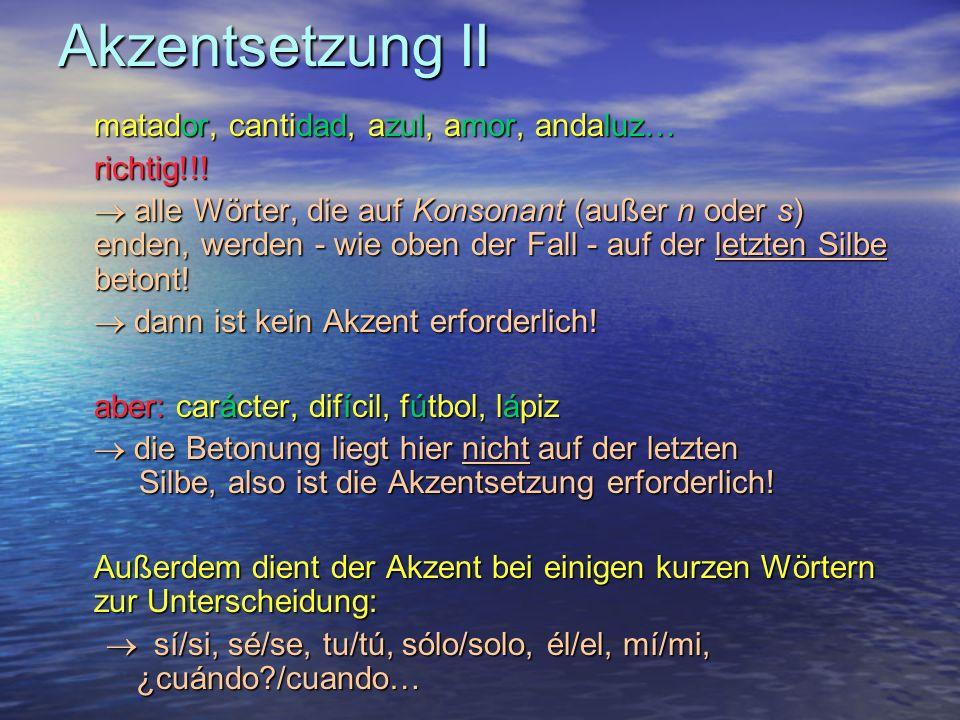 Akzentsetzung II matador, cantidad, azul, amor, andaluz… richtig!!.