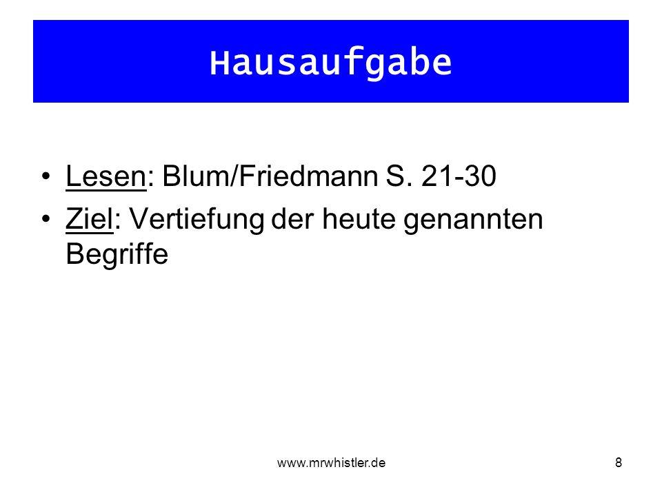 www.mrwhistler.de8 Hausaufgabe Lesen: Blum/Friedmann S. 21-30 Ziel: Vertiefung der heute genannten Begriffe