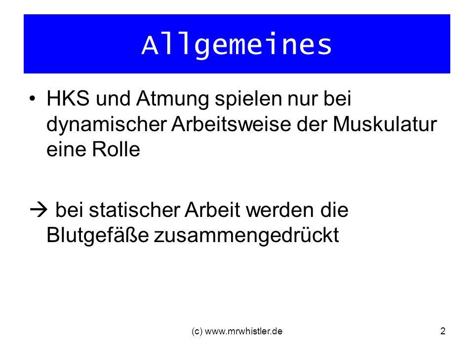 (c) www.mrwhistler.de2 Allgemeines HKS und Atmung spielen nur bei dynamischer Arbeitsweise der Muskulatur eine Rolle bei statischer Arbeit werden die
