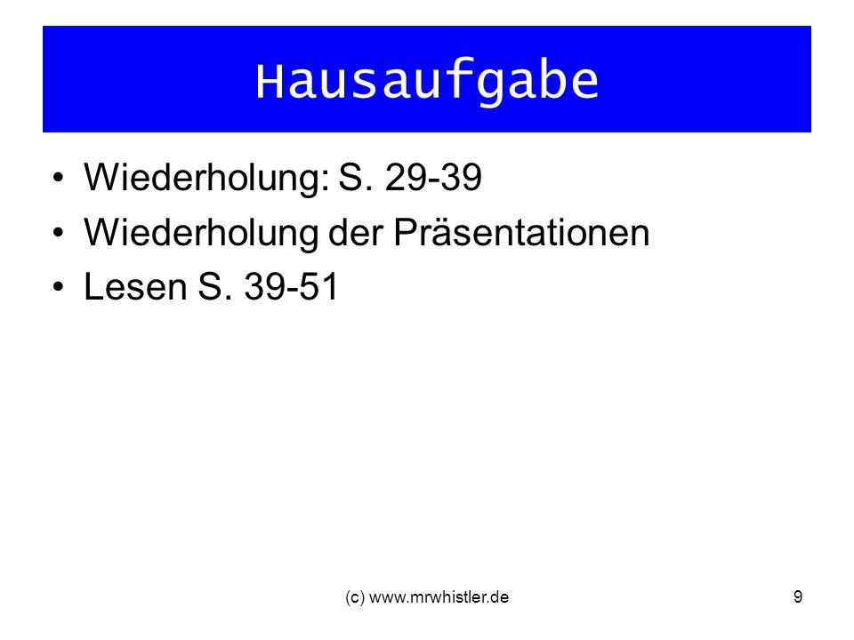 Hausaufgabe Wiederholung: S. 29-39 Wiederholung der Präsentationen Lesen S. 39-51 (c) www.mrwhistler.de9