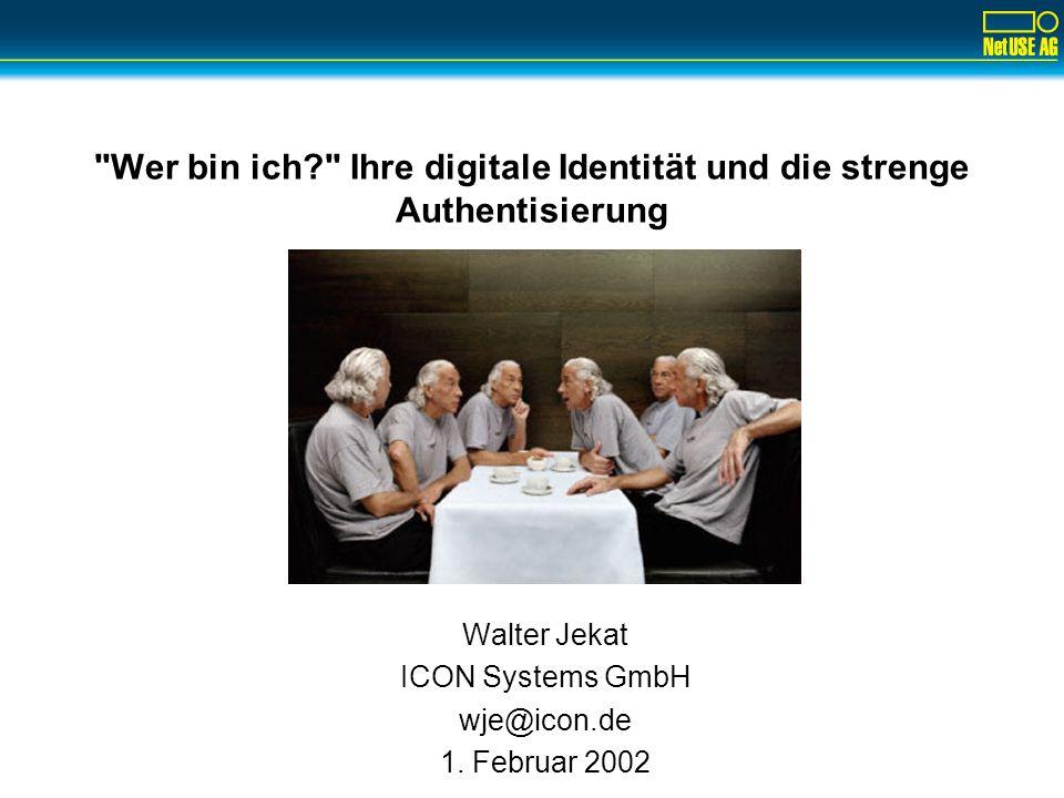 Wer bin ich? Ihre digitale Identität und die strenge Authentisierung Walter Jekat ICON Systems GmbH wje@icon.de 1.
