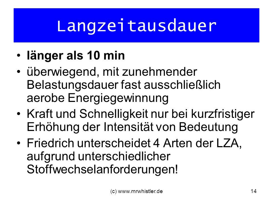 (c) www.mrwhistler.de14 Langzeitausdauer länger als 10 min überwiegend, mit zunehmender Belastungsdauer fast ausschließlich aerobe Energiegewinnung Kr