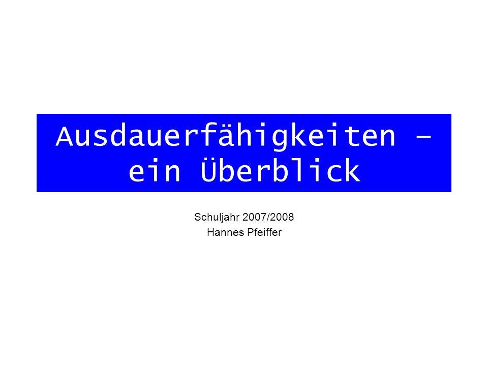 Ausdauerfähigkeiten – ein Überblick Schuljahr 2007/2008 Hannes Pfeiffer