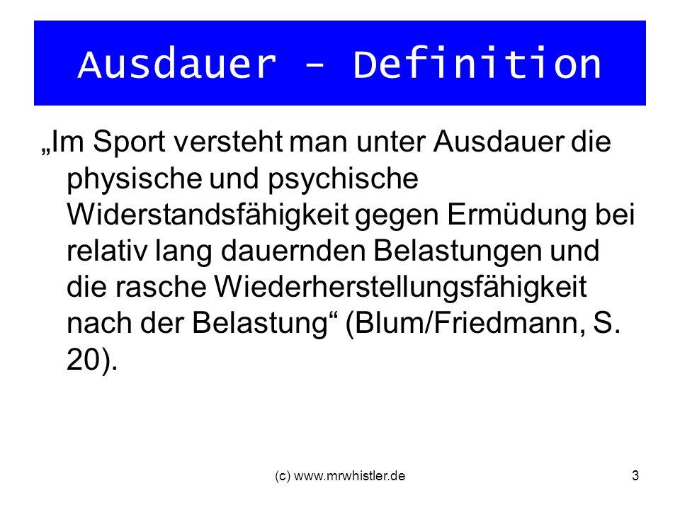 (c) www.mrwhistler.de3 Ausdauer - Definition Im Sport versteht man unter Ausdauer die physische und psychische Widerstandsfähigkeit gegen Ermüdung bei
