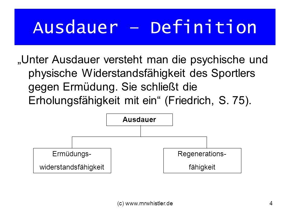 (c) www.mrwhistler.de5 Ausdauerfähigkeiten Vorwort Um ein gezieltes Training durchführen zu können, unterscheidet man die Ausdauerfähigkeiten [ … ] am sinnvollsten anhand ihrer unterschiedlichen Anforderungen an den Stoffwechsel (Belastungsintensität).