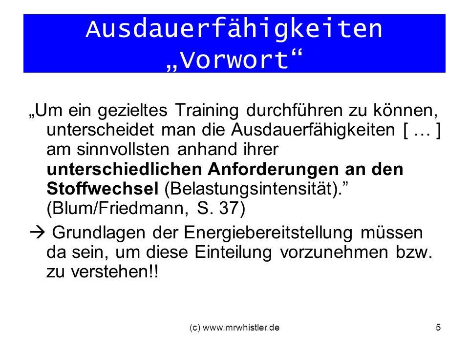 (c) www.mrwhistler.de6 Ausdauerfähigkeiten - Einteilung Grundlagenausdauer spezielle Ausdauerfähigkeiten: Kurzzeitausdauer Mittelzeitausdauer Langzeitausdauer (1-4) azyklische Spielausdauer