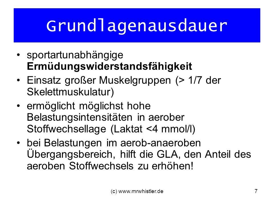 (c) www.mrwhistler.de7 Grundlagenausdauer sportartunabhängige Ermüdungswiderstandsfähigkeit Einsatz großer Muskelgruppen (> 1/7 der Skelettmuskulatur)