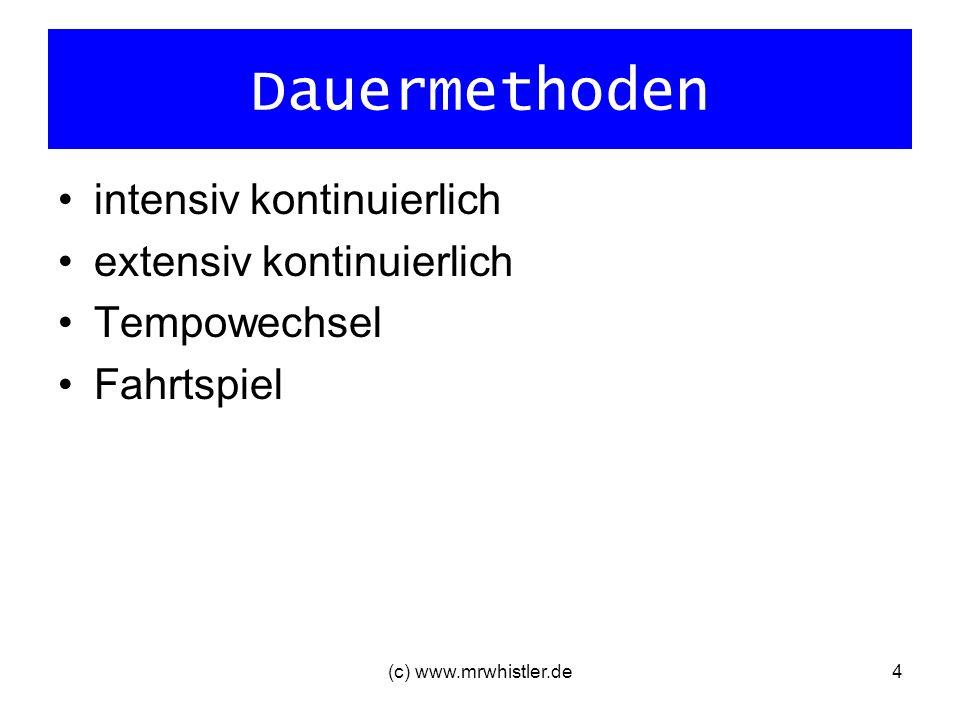(c) www.mrwhistler.de4 Dauermethoden intensiv kontinuierlich extensiv kontinuierlich Tempowechsel Fahrtspiel