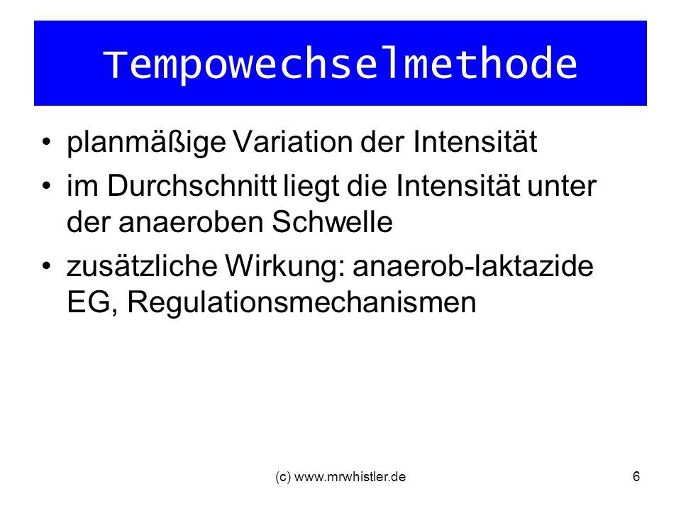 (c) www.mrwhistler.de6 Tempowechselmethode planmäßige Variation der Intensität im Durchschnitt liegt die Intensität unter der anaeroben Schwelle zusät