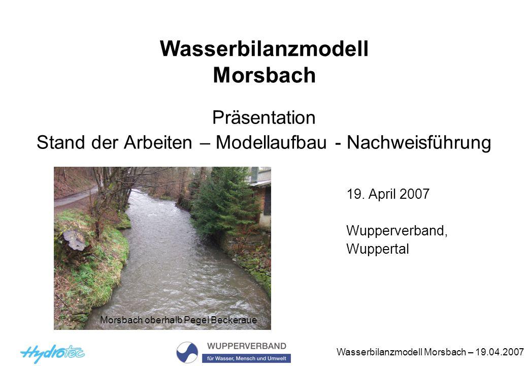 Wasserbilanzmodell Morsbach – 19.04.2007 Nachweis für das gesamte Einzugsgebiet an den Modellknoten (Modellschnitten) Ermittlung HQ 1 (potnat, ist und prog) und Ermittlung HQ 2,potnat,HQ 2,prog Prüfung der vorh.