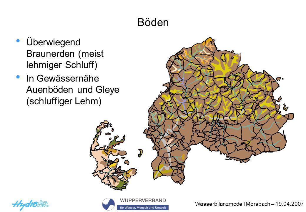 Wasserbilanzmodell Morsbach – 19.04.2007 Böden Überwiegend Braunerden (meist lehmiger Schluff) In Gewässernähe Auenböden und Gleye (schluffiger Lehm)