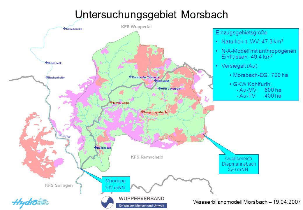 Wasserbilanzmodell Morsbach – 19.04.2007 Hydraulisches Modell - vermessene Gewässerbereiche - Morsbach km 0,0 bis 13,8 Mündung in die Wupper bis Mündung Diepmannsbach 340 Profile Diepmannsbach km 0,0 bis 1,078 Mündung in den Morsbach bis zur Autobahnbrücke A1 49 Profile Müggenbach km 0,0 bis 1,369 Mündung in die Wupper bis Brücke zum Brodtberg 49 Profile Gelpe km 0,0 bis 4,619 Mündung in die Wupper bis Mündung Dornbach 117 Profile Dornbach km 0,0 bis 1,123 Mündung in die Gelpe bis Steingarten 48 Profile Leyerbach km 0,0 bis 4,659 Mündung in die Wupper bis Verrohrung Am Grünen Streifen 118 Profile Inges.