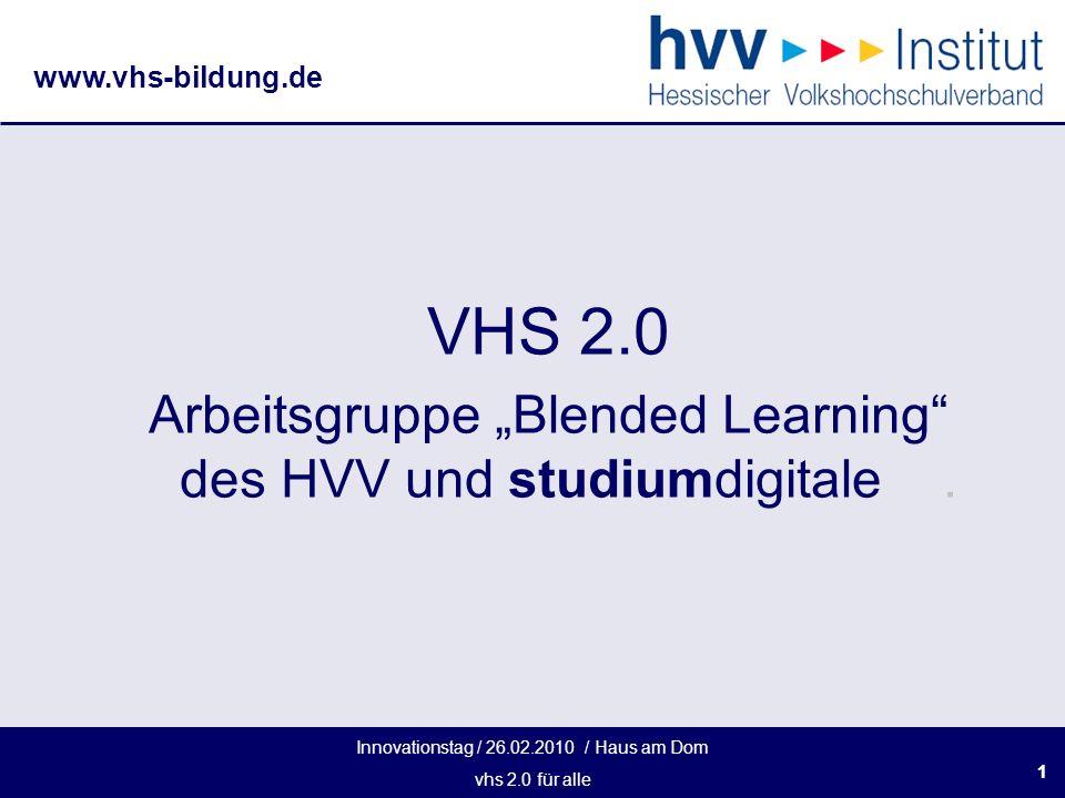 Innovationstag / 26.02.2010 / Haus am Dom vhs 2.0 für alle www.vhs-bildung.de 11 VHS 2.0 Arbeitsgruppe Blended Learning des HVV und studiumdigitale.
