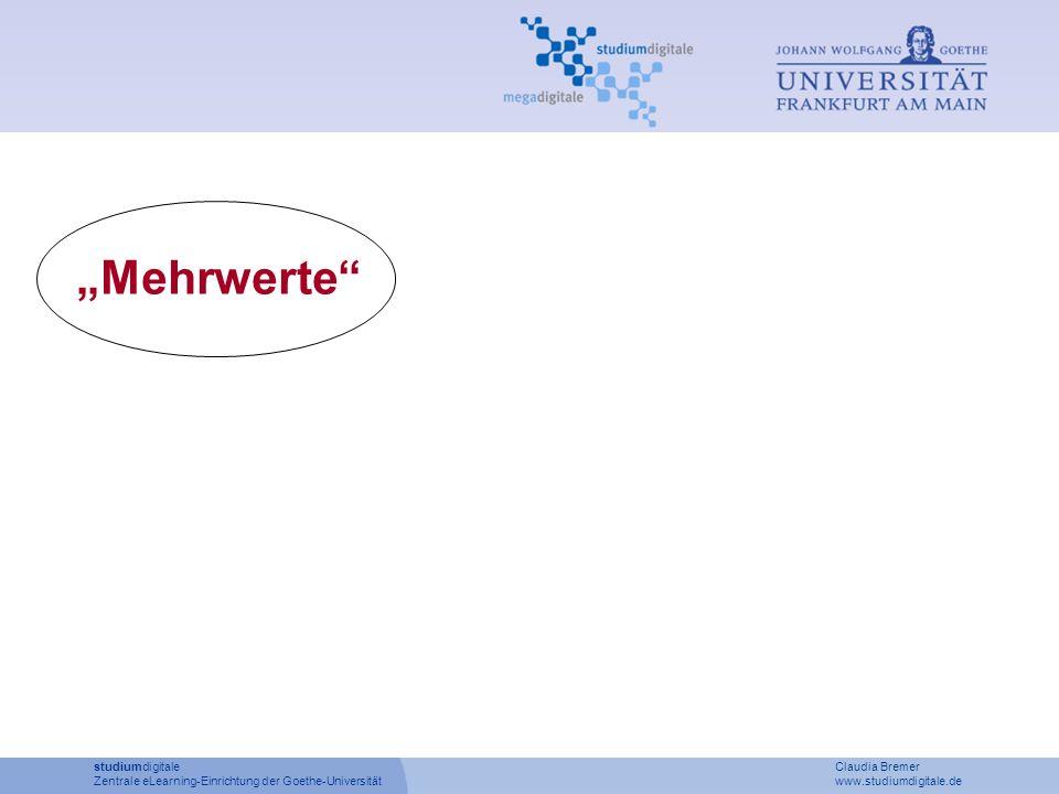 Mehrwerte studiumdigitale Claudia Bremer Zentrale eLearning-Einrichtung der Goethe-Universität www.studiumdigitale.de