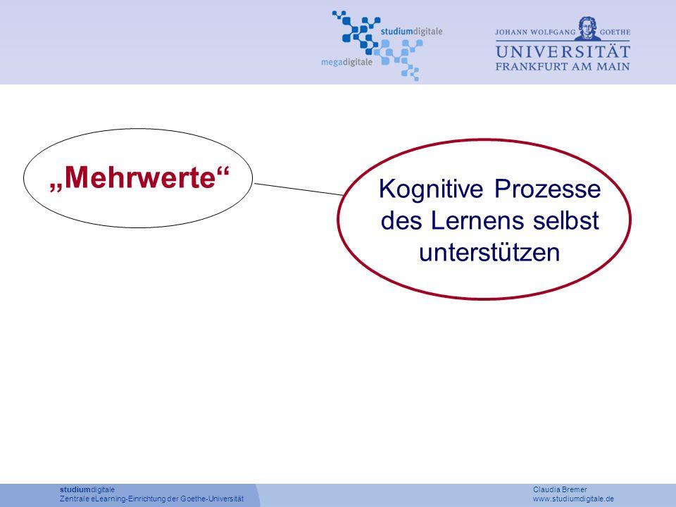 Kognitive Prozesse des Lernens selbst unterstützen Mehrwerte studiumdigitale Claudia Bremer Zentrale eLearning-Einrichtung der Goethe-Universität www.studiumdigitale.de