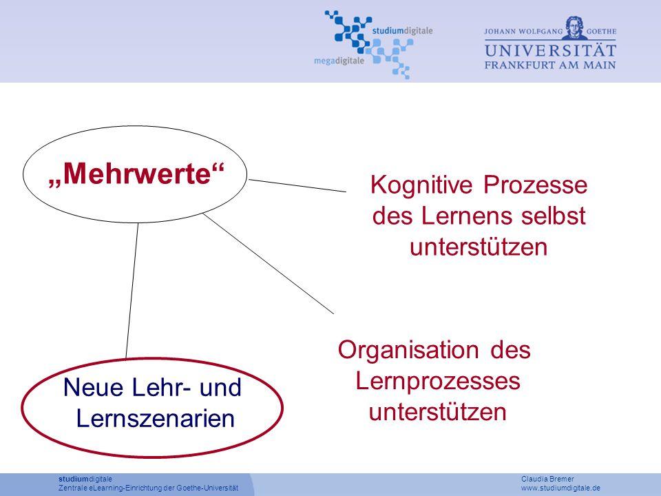 Kognitive Prozesse des Lernens selbst unterstützen Organisation des Lernprozesses unterstützen Neue Lehr- und Lernszenarien Mehrwerte studiumdigitale Claudia Bremer Zentrale eLearning-Einrichtung der Goethe-Universität www.studiumdigitale.de
