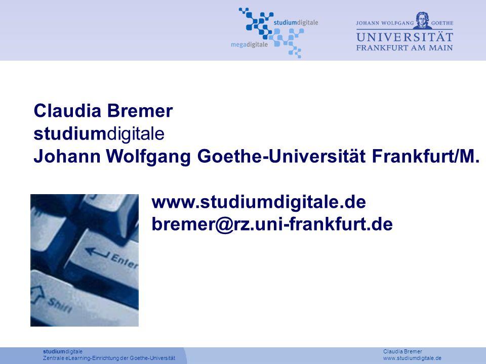 studiumdigitale Claudia Bremer Zentrale eLearning-Einrichtung der Goethe-Universität www.studiumdigitale.de Claudia Bremer studiumdigitale Johann Wolfgang Goethe-Universität Frankfurt/M.