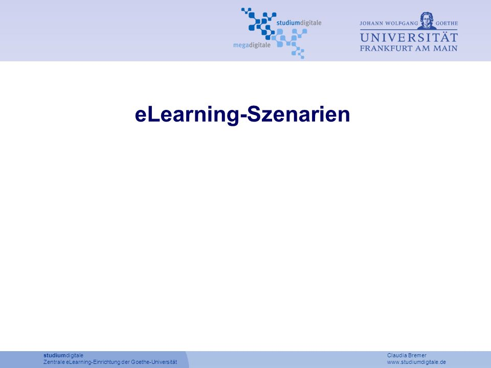 eLearning-Szenarien studiumdigitale Claudia Bremer Zentrale eLearning-Einrichtung der Goethe-Universität www.studiumdigitale.de