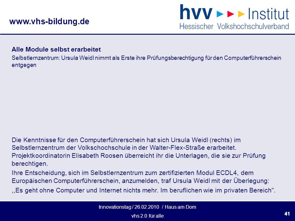 Innovationstag / 26.02.2010 / Haus am Dom vhs 2.0 für alle www.vhs-bildung.de 41 Alle Module selbst erarbeitet Selbstlernzentrum: Ursula Weidl nimmt a