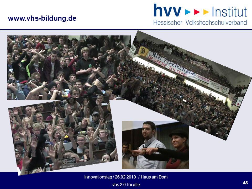 Innovationstag / 26.02.2010 / Haus am Dom vhs 2.0 für alle www.vhs-bildung.de 48