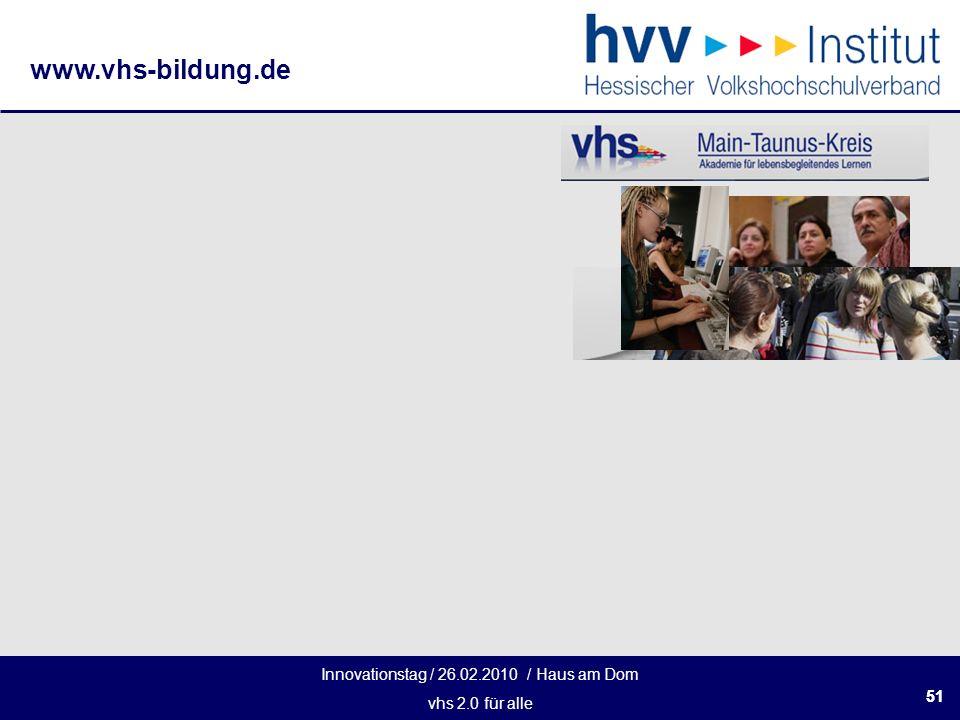 Innovationstag / 26.02.2010 / Haus am Dom vhs 2.0 für alle www.vhs-bildung.de 51