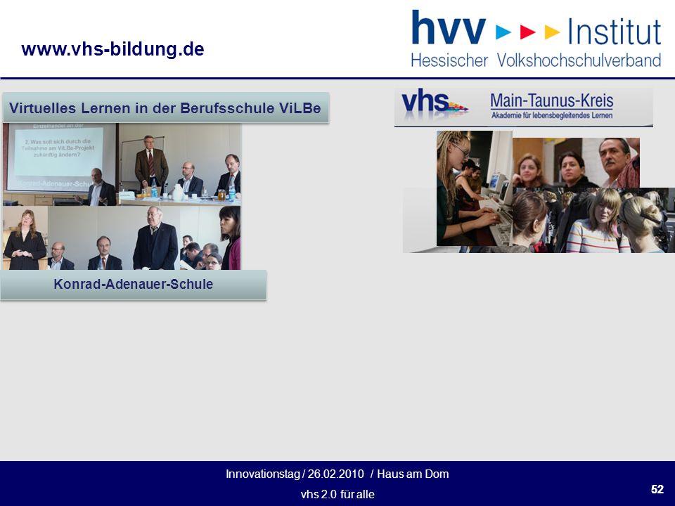 Innovationstag / 26.02.2010 / Haus am Dom vhs 2.0 für alle www.vhs-bildung.de 52 Konrad-Adenauer-Schule Virtuelles Lernen in der Berufsschule ViLBe