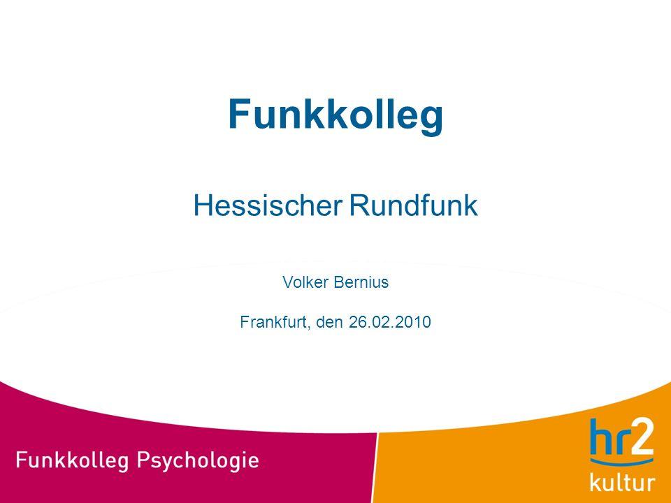Funkkolleg Hessischer Rundfunk Volker Bernius Frankfurt, den 26.02.2010