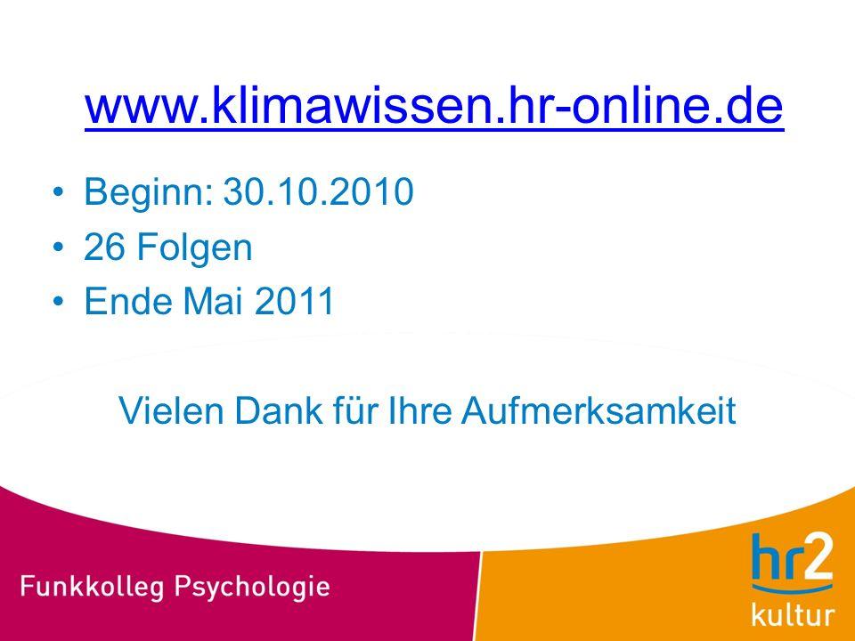 www.klimawissen.hr-online.de Beginn: 30.10.2010 26 Folgen Ende Mai 2011 Vielen Dank für Ihre Aufmerksamkeit