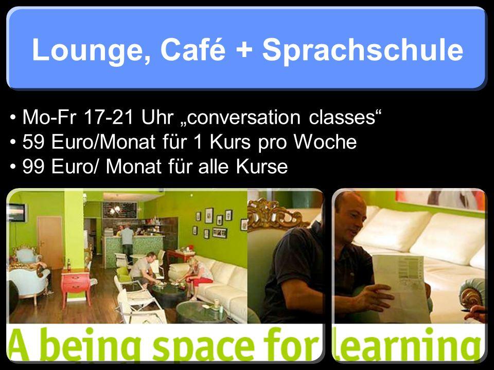 Lounge, Café + Sprachschule Mo-Fr 17-21 Uhr conversation classes 59 Euro/Monat für 1 Kurs pro Woche 99 Euro/ Monat für alle Kurse