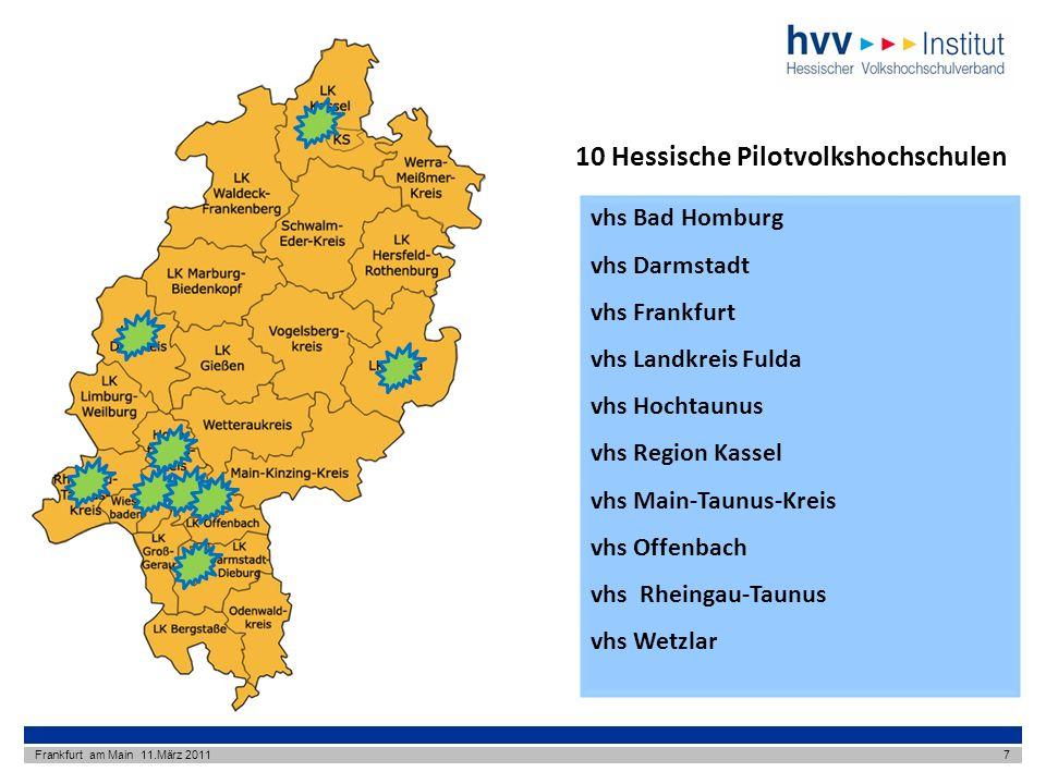 vhs Bad Homburg vhs Darmstadt vhs Frankfurt vhs Landkreis Fulda vhs Hochtaunus vhs Region Kassel vhs Main-Taunus-Kreis vhs Offenbach vhs Rheingau-Taunus vhs Wetzlar 10 Hessische Pilotvolkshochschulen Frankfurt am Main 11.März 20117