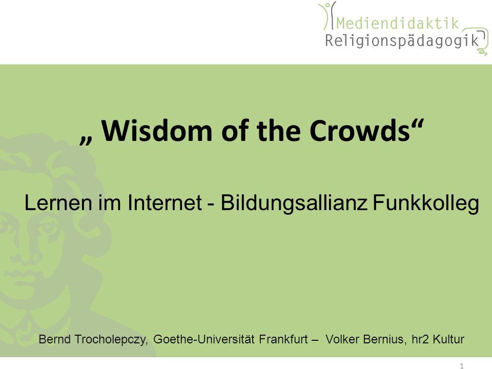 Wisdom of the Crowds Lernen im Internet - Bildungsallianz Funkkolleg Bernd Trocholepczy, Goethe-Universität Frankfurt – Volker Bernius, hr2 Kultur 1