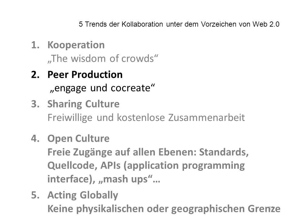 1.Kooperation The wisdom of crowds 2.Peer Production engage und cocreate 3.Sharing Culture Freiwillige und kostenlose Zusammenarbeit 4.Open Culture Freie Zugänge auf allen Ebenen: Standards, Quellcode, APIs (application programming interface), mash ups… 5.Acting Globally Keine physikalischen oder geographischen Grenze 5 Trends der Kollaboration unter dem Vorzeichen von Web 2.0 25