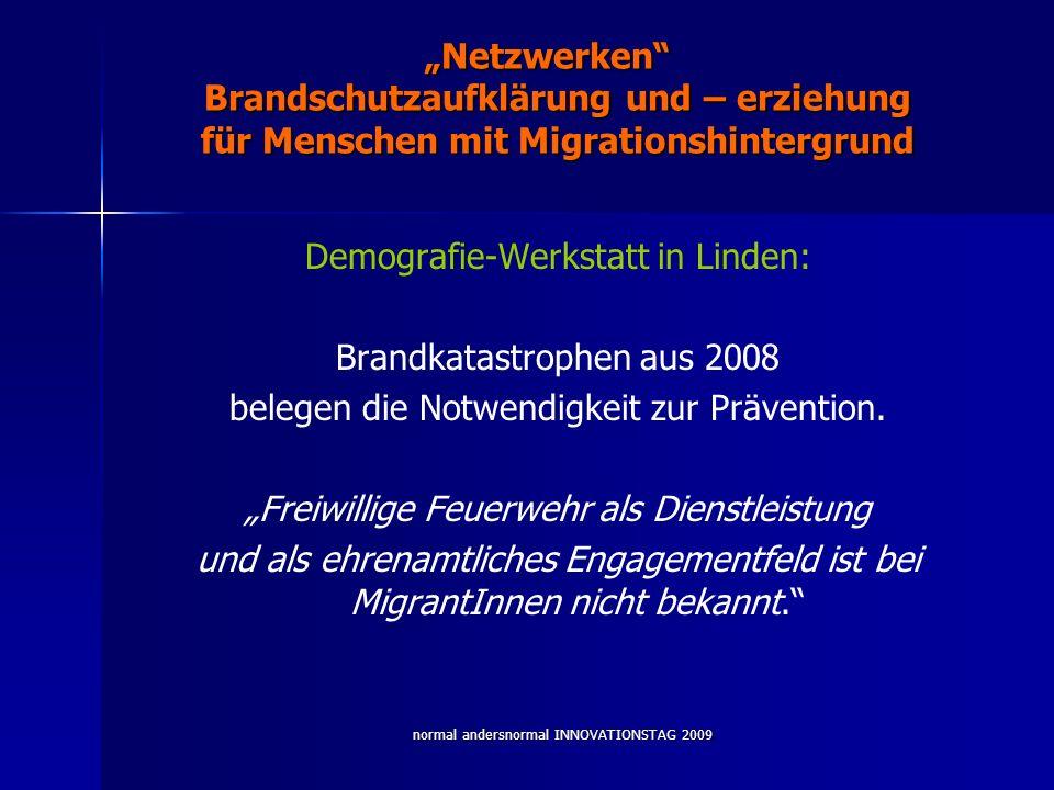 normal andersnormal INNOVATIONSTAG 2009 Netzwerken Brandschutzaufklärung und – erziehung für Menschen mit Migrationshintergrund Demografie-Werkstatt i