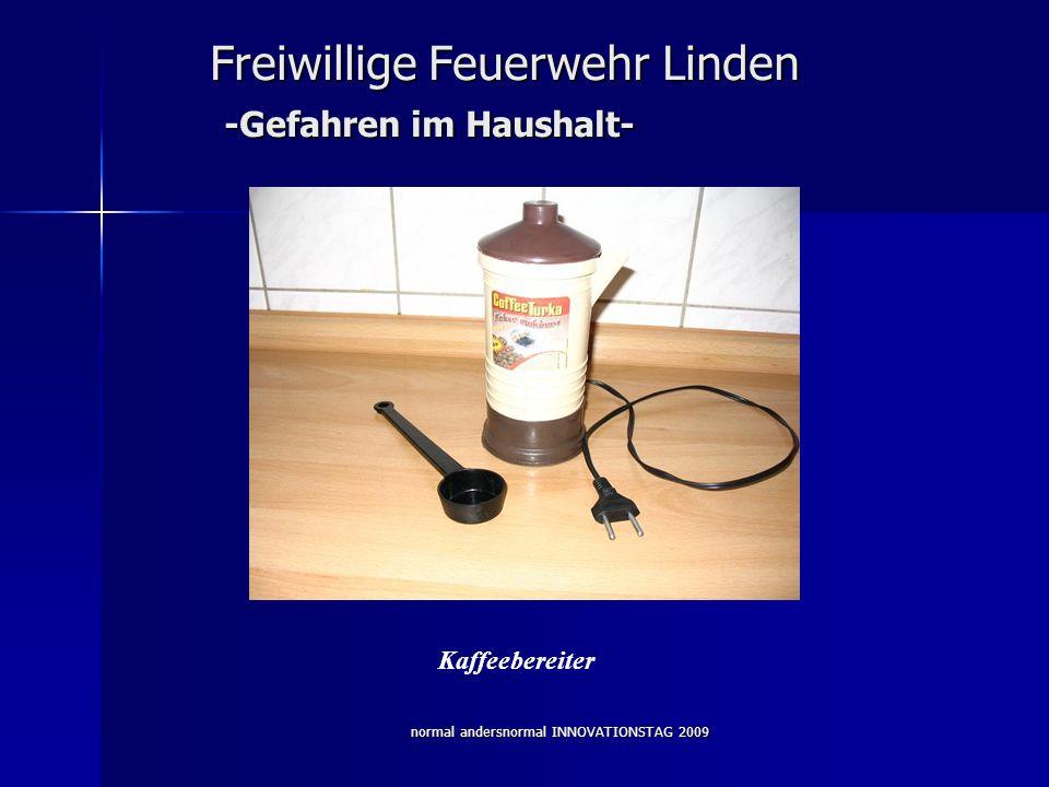 normal andersnormal INNOVATIONSTAG 2009 Freiwillige Feuerwehr Linden -Gefahren im Haushalt- Kaffeebereiter
