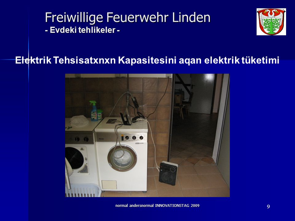 normal andersnormal INNOVATIONSTAG 2009 9 Freiwillige Feuerwehr Linden - Evdeki tehlikeler - Elektrik Tehsisatxnxn Kapasitesini aqan elektrik tüketimi