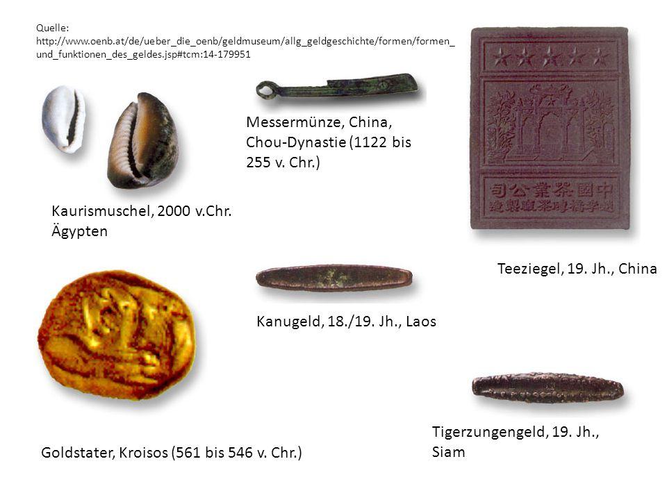 Kanugeld, 18./19. Jh., Laos Kaurismuschel, 2000 v.Chr. Ägypten Teeziegel, 19. Jh., China Goldstater, Kroisos (561 bis 546 v. Chr.) Tigerzungengeld, 19