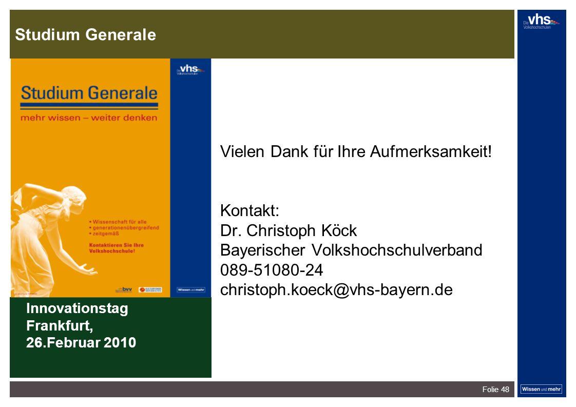 Studium Generale Folie 48 Vielen Dank für Ihre Aufmerksamkeit! Kontakt: Dr. Christoph Köck Bayerischer Volkshochschulverband 089-51080-24 christoph.ko