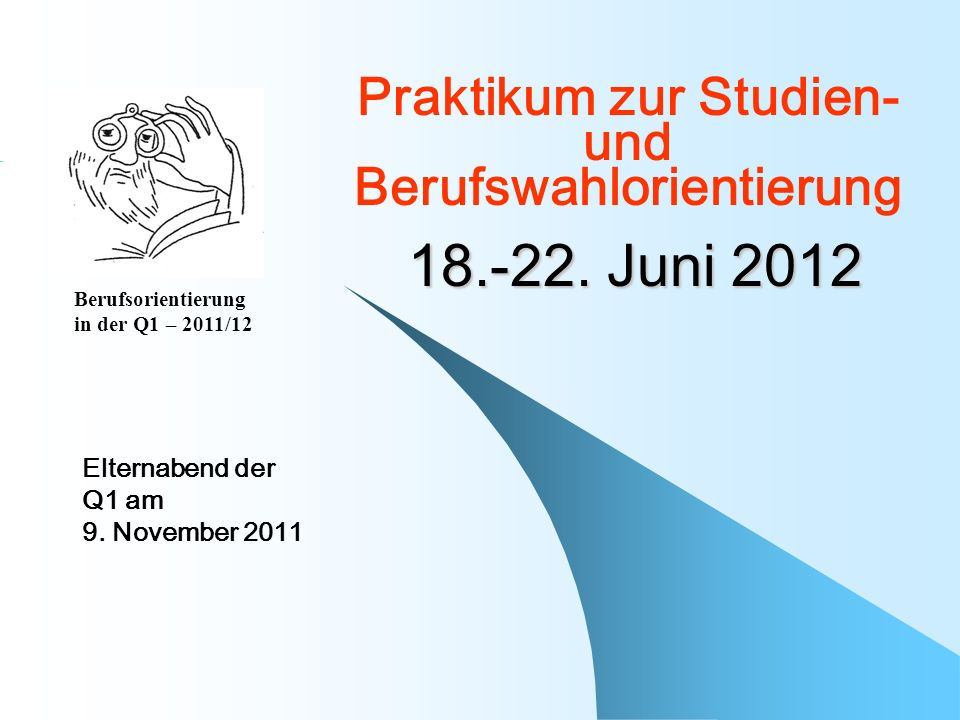 18.-22. Juni 2012 Praktikum zur Studien- und Berufswahlorientierung Elternabend der Q1 am 9.