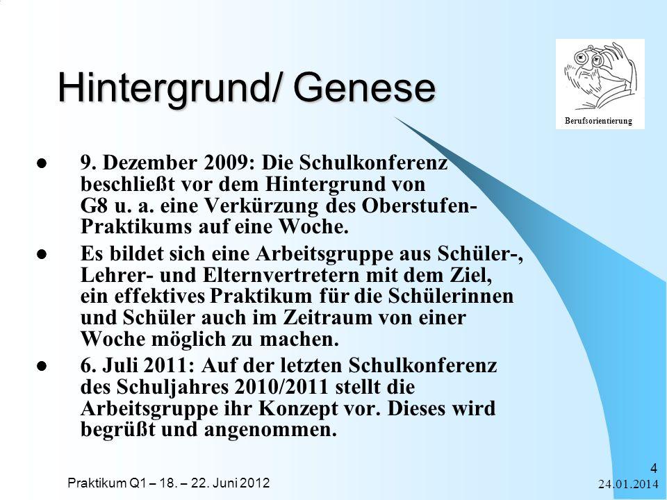 Praktikum Q1 – 18. – 22. Juni 2012 Berufsorientierung 24.01.2014 4 Hintergrund/ Genese 9. Dezember 2009: Die Schulkonferenz beschließt vor dem Hinterg