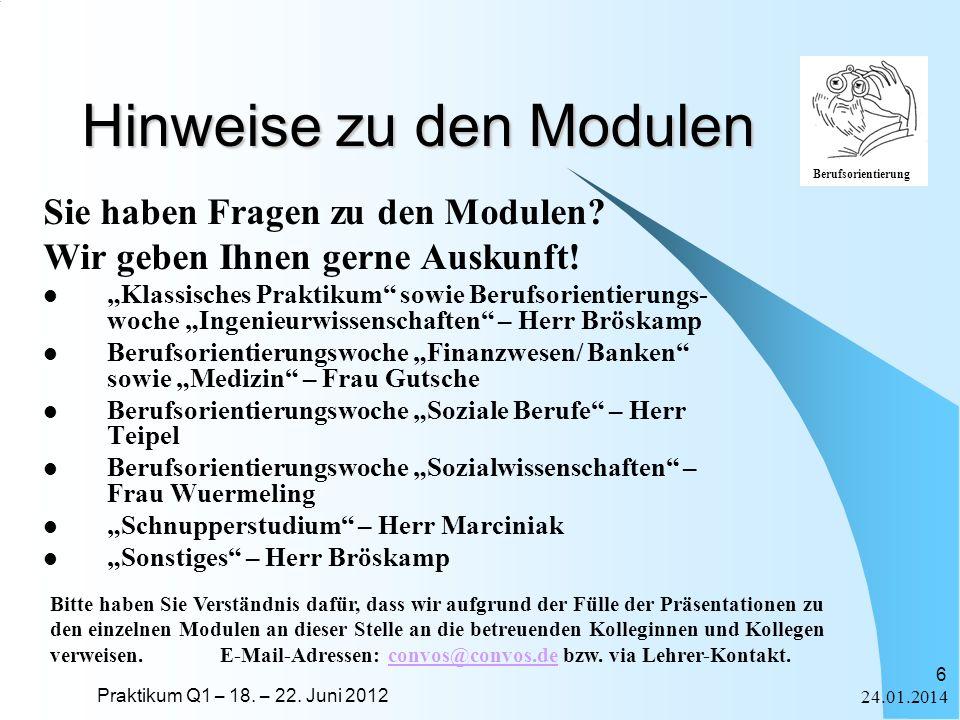 Praktikum Q1 – 18. – 22. Juni 2012 Berufsorientierung 24.01.2014 6 Hinweise zu den Modulen Sie haben Fragen zu den Modulen? Wir geben Ihnen gerne Ausk