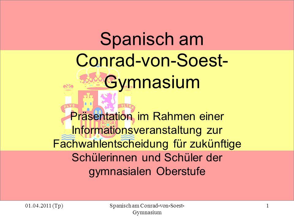 01.04.2011 (Tp)Spanisch am Conrad-von-Soest- Gymnasium 1 Präsentation im Rahmen einer Informationsveranstaltung zur Fachwahlentscheidung für zukünftig