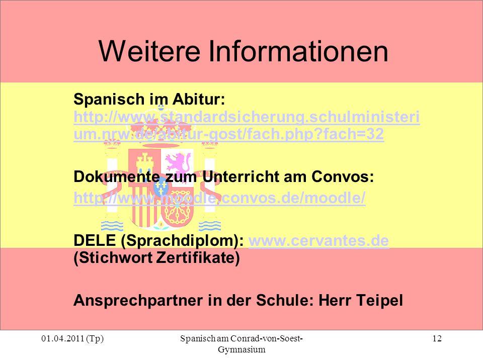 01.04.2011 (Tp)Spanisch am Conrad-von-Soest- Gymnasium 12 Weitere Informationen Spanisch im Abitur: http://www.standardsicherung.schulministeri um.nrw