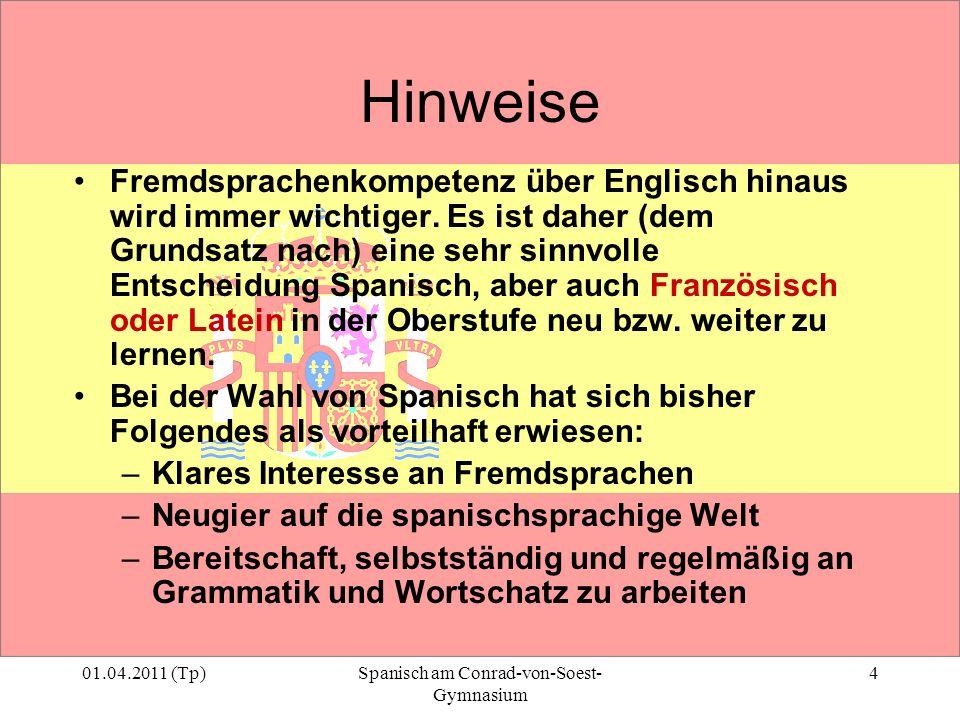 01.04.2011 (Tp)Spanisch am Conrad-von-Soest- Gymnasium 4 Hinweise Fremdsprachenkompetenz über Englisch hinaus wird immer wichtiger. Es ist daher (dem