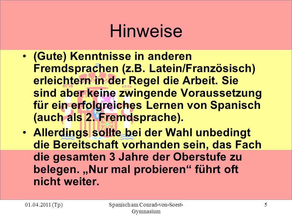 01.04.2011 (Tp)Spanisch am Conrad-von-Soest- Gymnasium 5 Hinweise (Gute) Kenntnisse in anderen Fremdsprachen (z.B. Latein/Französisch) erleichtern in