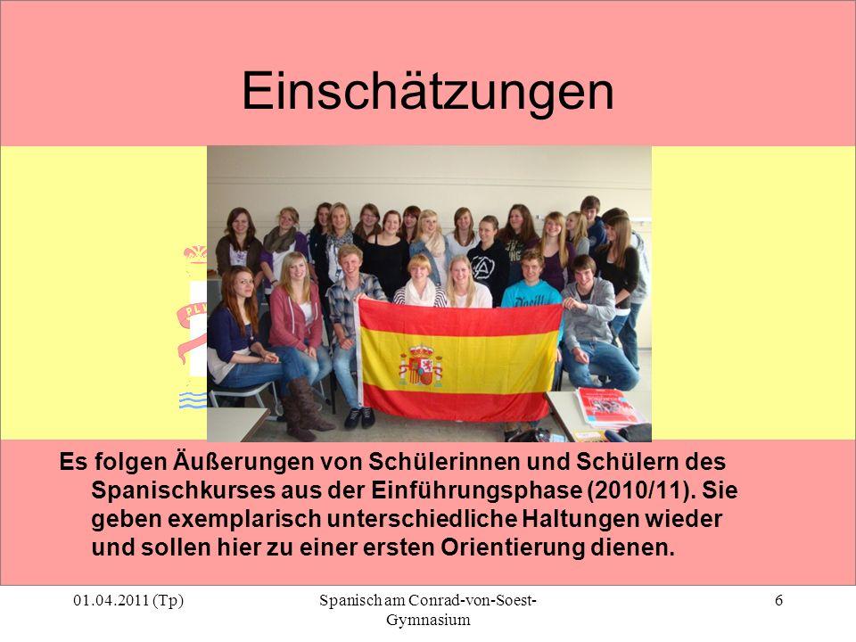 01.04.2011 (Tp)Spanisch am Conrad-von-Soest- Gymnasium 6 Einschätzungen Es folgen Äußerungen von Schülerinnen und Schülern des Spanischkurses aus der