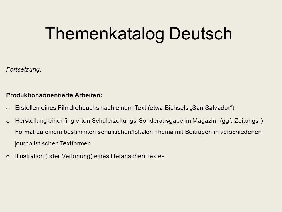 Themenkatalog Deutsch Fortsetzung: Produktionsorientierte Arbeiten: o Erstellen eines Filmdrehbuchs nach einem Text (etwa Bichsels San Salvador) o Her