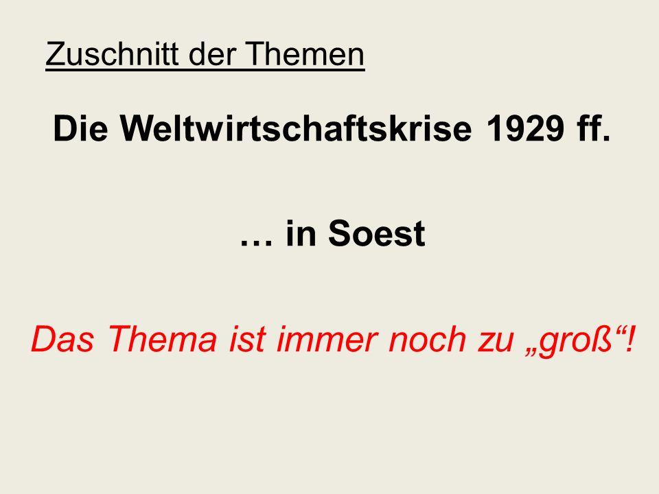 Zuschnitt der Themen Die Weltwirtschaftskrise 1929 ff. … in Soest Das Thema ist immer noch zu groß!